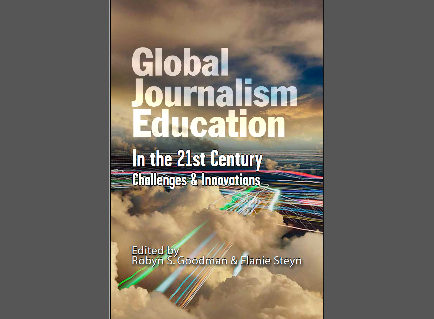 Global Journalism Education in the 21st Century: Challenges and Innovations – 'an invaluable resource'